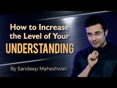How to increase the level of your Understanding? By Sandeep Maheshwari (Hindi)