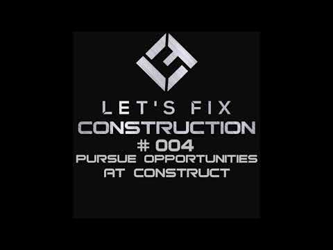 Let's Fix Construction Podcast - Episode 004: Pursue Opportunities At CONSTRUCT