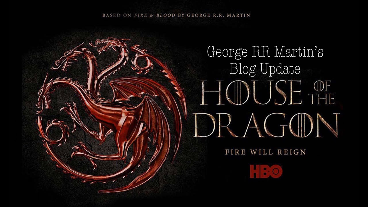 Update For House Of The Dragon From George RR Martin's Blog (HBO)