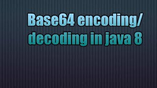 Base64 encoding/decoding in java 8