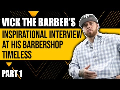 Vick The Barber's Inspirational Interview At His Barbershop Timeless Part1