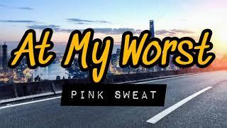 Pink Sweat - At My Worst (Lyrics Video) /-SukaGabut