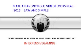 How to make an Anonymous video! [FAST, SIMPLE, EASY]