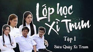 Sitcom Hài 2017 Lớp Học Xì Trum - Tập 1 Siêu Quậy Xì Trum (Lily Luta, Bình Bò, Thanh Tân)