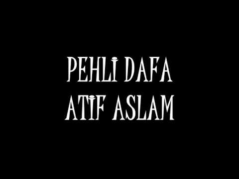 Pehli dafa song with lyrics-Atif aslam