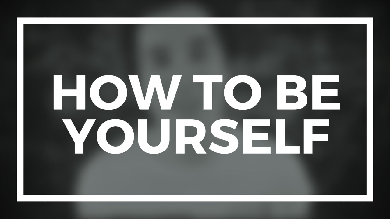 Watch How to Be Yourself video