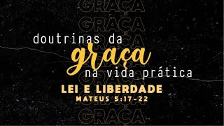 ESTUDO BÍBLICO AO VIVO - DOUTRINAS DA GRAÇA - LEI E LIBERDADE