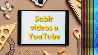 Cápsula: Subir un video a Youtube