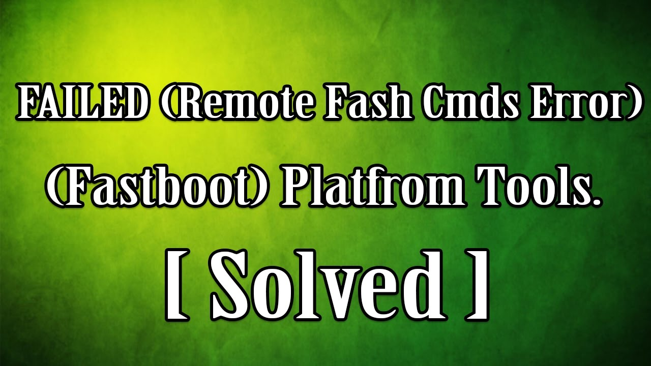 "[Solved] How to Fix ""FAILED (remote: flash_cmds error!)"" in Platform Tools."
