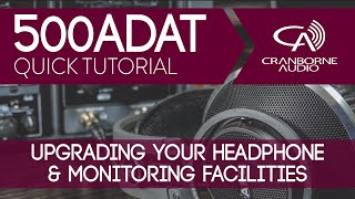 500ADAT Quick Tutorial | Upgrading your headphone amplifier and monitoring facilities