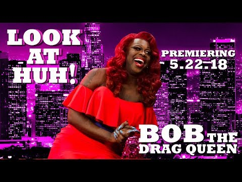 BOB THE DRAG QUEEN on Look At Huh!  PREVIEW