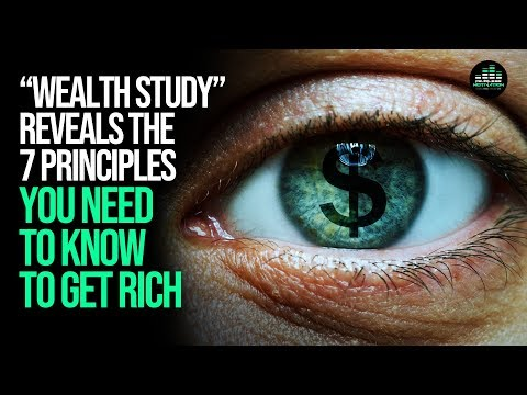 """""""Wealth Study"""" Reveals The 7 Principles You Need To Know To Get Rich"""