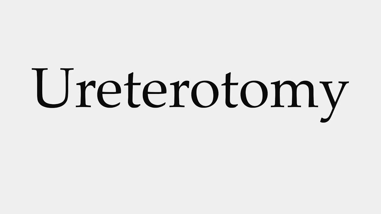 Download How to Pronounce Ureterotomy