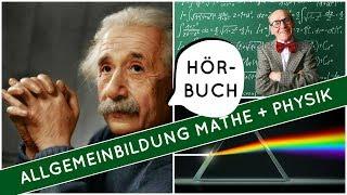 Allgemeinbildung Physik und Mathematik | Hörbuch komplett