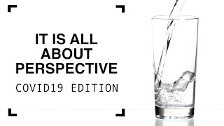 Change Your Perspective - COVID19 Edition