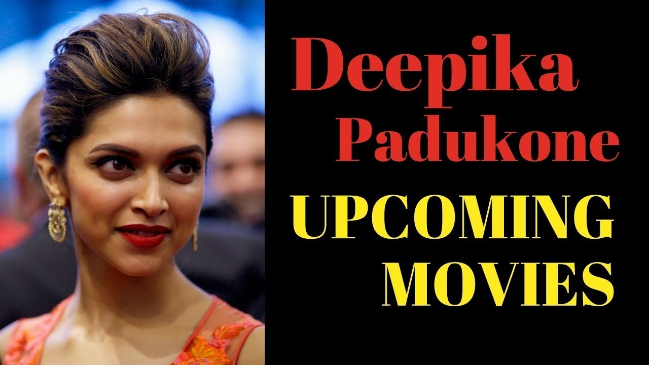 8 Upcoming Movies Of Deepika Padukone With Release Date ...