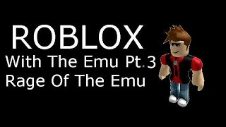 ROBLOX WITH EMU | Rage Agenst The Emu-sheen