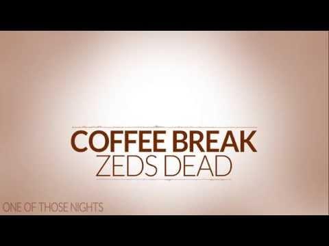 Coffee Break - Zeds Dead (Lyrics Video)
