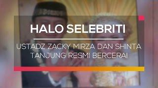 Ustadz Zacky Mirza dan Shinta Tanjung Resmi Bercerai - Halo Selebriti