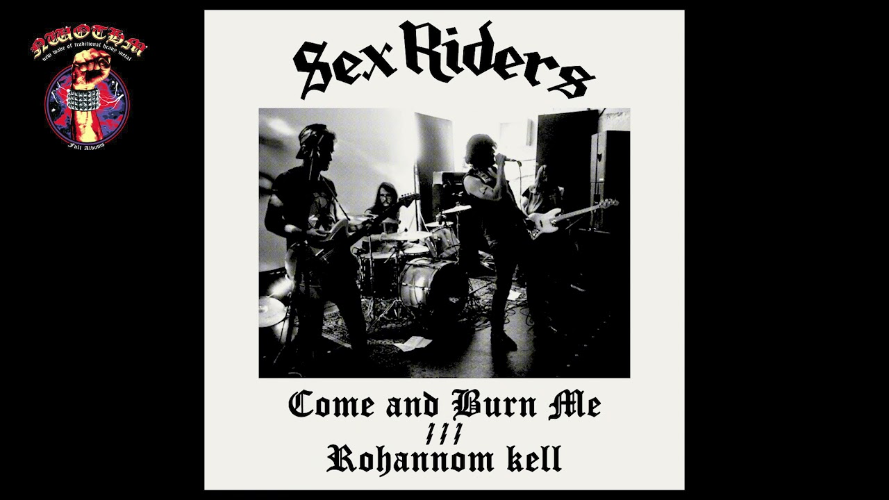 Sex Riders - Come and Burn Me/Rohannom kell [Single] (2021)