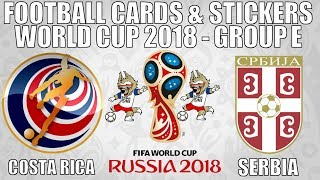 COSTA RICA v SERBIA ⚽ Group E ⚽ Football Cards & Stickers FIFA WORLD CUP 2018 ⚽ Panini ⚽ Match #9