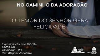Culto Dominical - O Temor do Senhor Gera Felicidade - Salmo 128 - Rev. Wagner Zanelatto