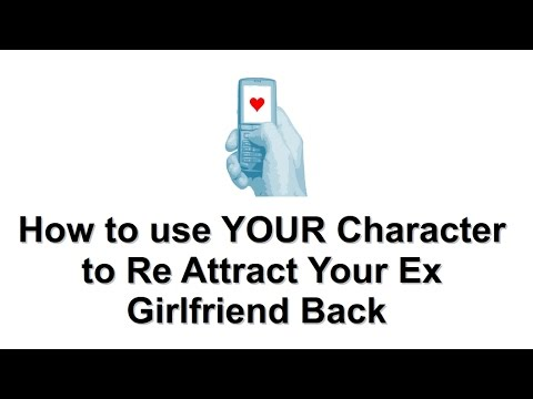 How to attract your ex girlfriend back