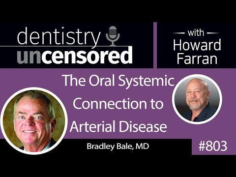 803 The Oral Systemic Connection to Arterial Disease with Bradley Bale, MD : Dentistry Uncensored