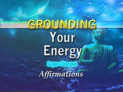 Grounding Your Energy - I AM Connected - Super-Charged Affirmations
