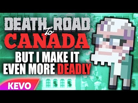 Death Road to Canada but I make it even more deadly