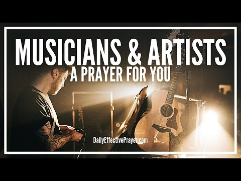 Prayer For Musicians and Artists - Pray and Watch God Use You