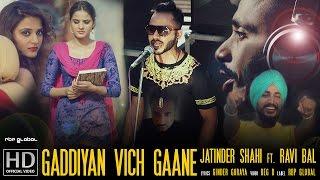 GADDIYAN VICH GAANE - Jatinder Shahi ft. Ravi Bal (OFFICIAL VIDEO)