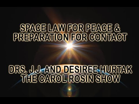 DRS. J.J. & DESIREE HURTAK: SPACE LAW FOR PEACE &  PREPARATION FOR CONTACT - CAROL ROSIN SHOW 2-2-18