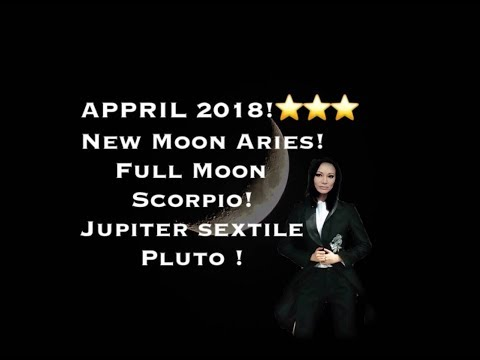 APRIL 2018 New Moon Aries! Full Moon Scorpio! and Jupiter sextile Pluto!:  Wowza! Big Happenings!