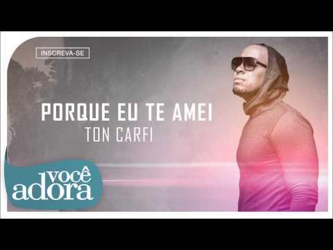 Ton Carfi - Porque eu Te Amei (Somos Um) [Áudio Oficial]