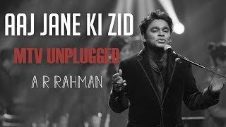 Aaj Jaane Ki Zid Na Karo - MTV Unplugged (Full Song) - A R rahman