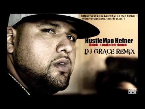 HustleMan Hefner- Bandz A Make Her Dance ( DJ Grace Remix)