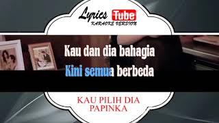 Lagu Karaoke PAPINKA - KAU PILIH DIA (POP INDONESIA)