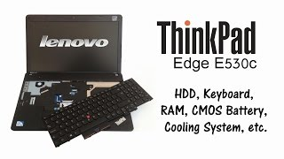 Lenovo ThinkPad Edge E530, E530c - Disassemble, HDD, RAM, CMOS Battery Replacement, Cooling System