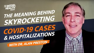 The Meaning Behind Skyrocketing COVID-19 Cases & Hospitalizations – With Dr. Alan Preston