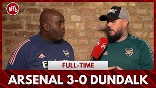 Arsenal 3-0 Dundalk | Job Done Now Bring On United! (DT)