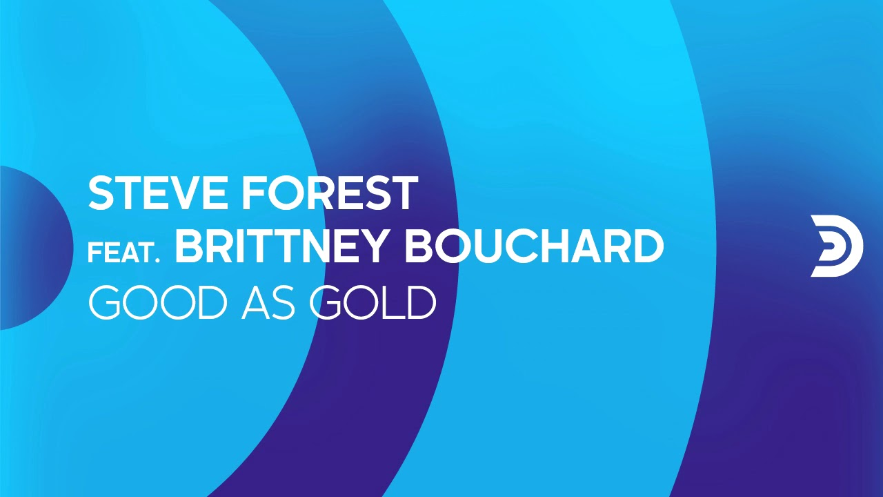 STEVE FOREST feat. BRITTNEY BOUCHARD -  Good as gold [Official]