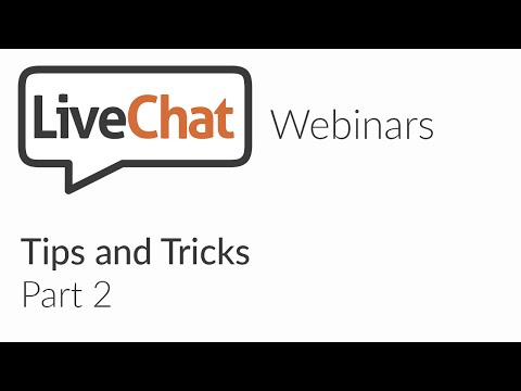 LiveChat webinars: Tips and Tricks part 2