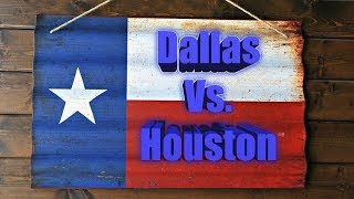 Dallas Vs. Houston Which city is better? Which is the best city in Texas?