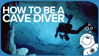 How To Be A Cave Diver