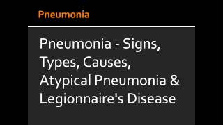 Pneumonia - Signs, Types, Causes, Atypical Pneumonia & Legionnaire