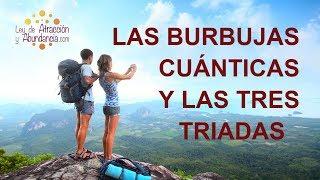 LAS BURBUJAS CUÁNTICAS Y LAS TRES TRIADAS, LA SOLUCIÓN A TODO