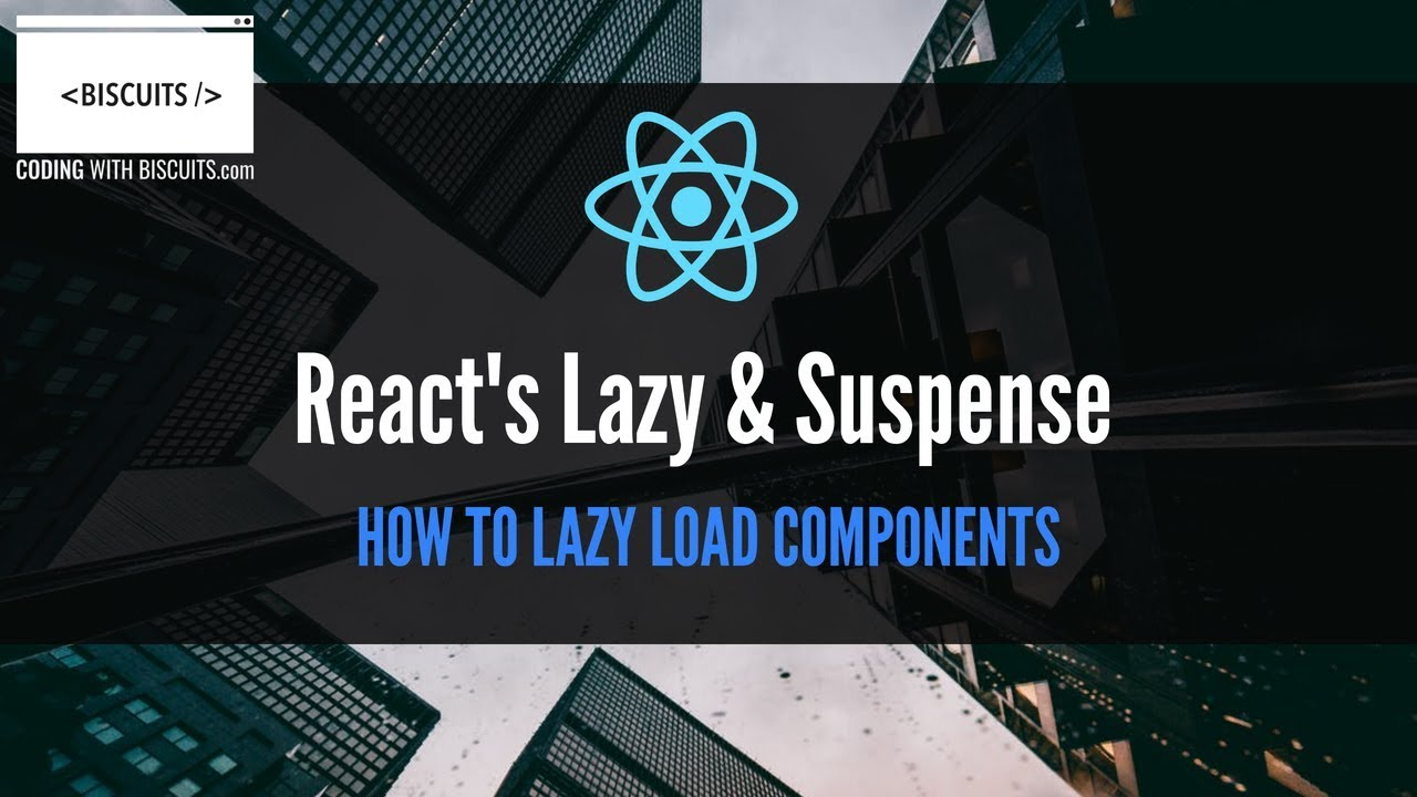 React's Lazy & Suspense - Lazy Load Your React Components