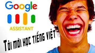 Google Assistant Tiếng Việt bị troll sấp mặt khi vừa mới học được Tiếng Việt