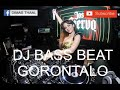 Dj Bass Beat Gorontalo Full  2020
